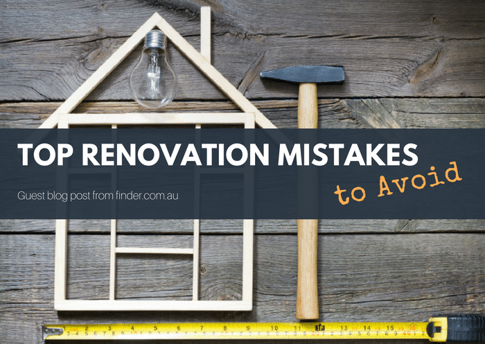 Top Renovation Mistakes That You Shouldn't Touch With a Ten-foot Pole